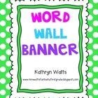 Here's a banner for you to put above your word wall. It is in a polka dot theme....