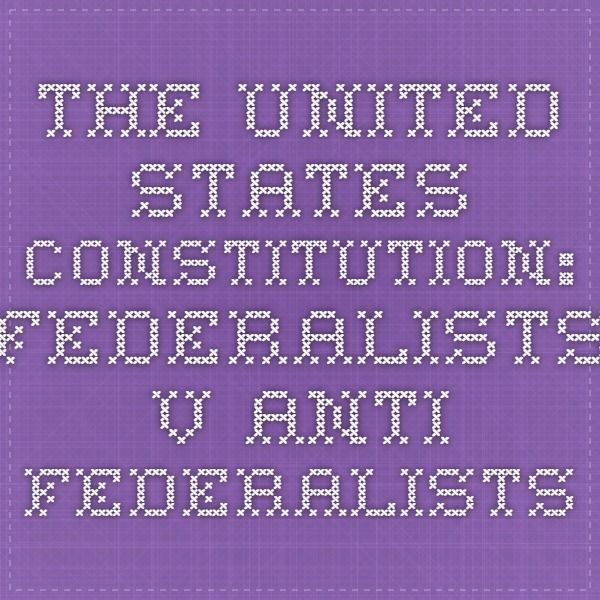 The United States Constitution: Federalists v. Anti-Federalists