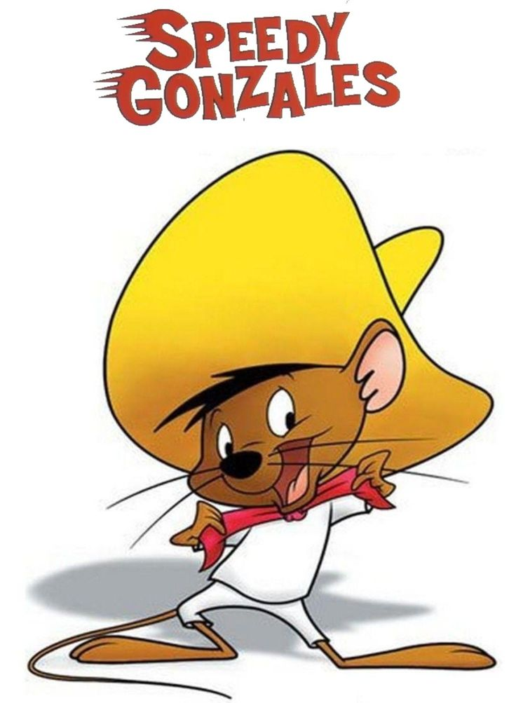Speedy Gonzales .