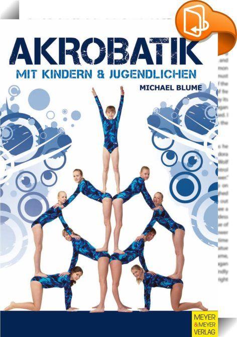 Akrobatik mit Kindern und Jugendlichen    ::  Kinder und Jugendliche finden Akrobatik spannend. Die Herausforderung, gemeinsam das Gleichgewicht aufs Spiel zu setzen und menschliche Figuren zu bauen, hat etwas sehr Faszinierendes. Teamgeist und Kooperationsbereitschaft sind gefragt. Eine große Anzahl spektakulär wirkender Menschenpyramiden und Partnerbalancen ist schnell erlernbar und in kurzer Zeit werden beachtliche Fortschritte erzielt.  In diesem Buch werden klar und informativ die...