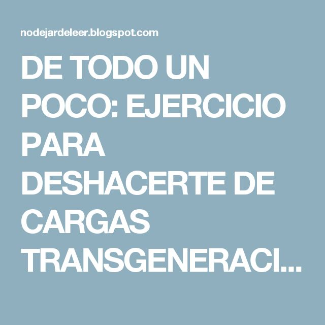 DE TODO UN POCO: EJERCICIO PARA DESHACERTE DE CARGAS TRANSGENERACIONALES