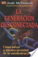 La Generacion Desconectada: Como Salvar A Nuestra Juventud de la Autodestruccion - Josh McDowell, Ed Stewart - Google Books