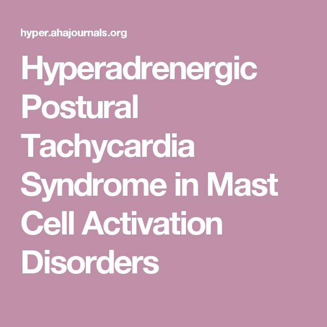 Hyperadrenergic Postural Tachycardia Syndrome in Mast Cell Activation Disorders