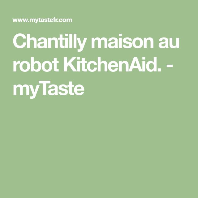 Chantilly maison au robot KitchenAid. - myTaste