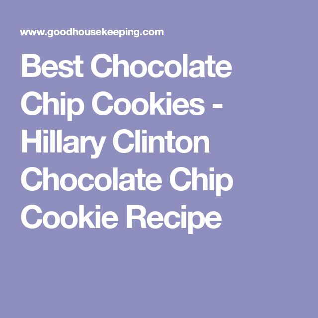 Best Chocolate Chip Cookies - Hillary Clinton Chocolate Chip Cookie Recipe