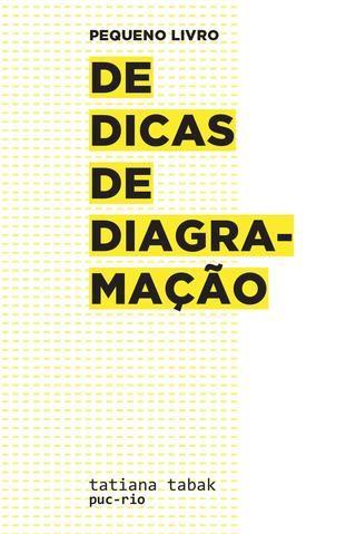 Pequeno livro de dicas de diagramação  Diagramação feita na aula da professora Tatiana Tabak, na PUC-Rio. Aluna: Nathalia Amaral