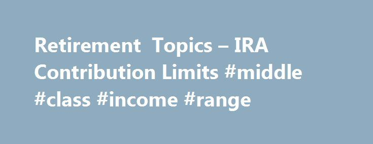 Retirement Topics – IRA Contribution Limits #middle #class #income #range http://income.nef2.com/retirement-topics-ira-contribution-limits-middle-class-income-range/  #traditional ira income limits # Like – Click this link to Add this page to your bookmarks Share – Click this link to Share this page through email or social media Print – Click this link to Print this page Retirement Topics – IRA Contribution Limits For 2015 and 2016, your total contributions to all of your traditional and…