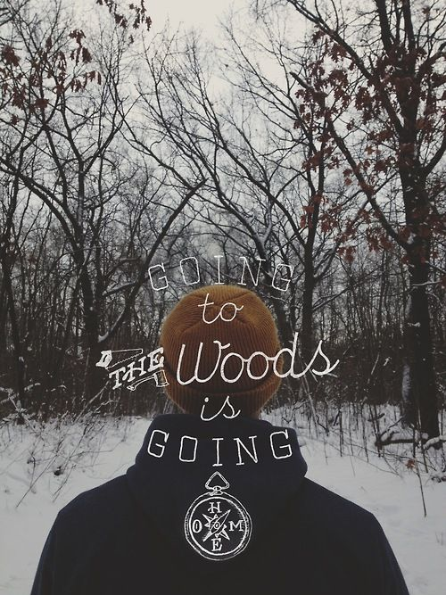 Going to the woods is going.