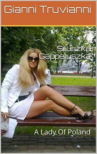 Siluszka Gappeluszka: A Lady Of Poland eBook: Gianni Truvianni: Amazon.de: Kindle-Shop