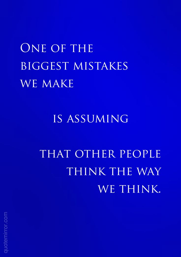 One of the biggest mistakes we make is assuming that other people think the way we think. – #diversity #thought http://www.quotemirror.com/proverbs/diversity-of-thought/