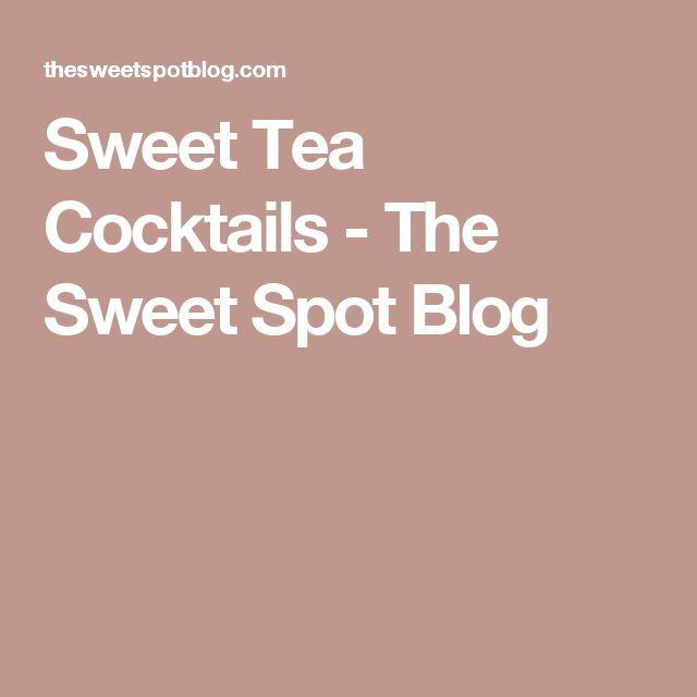 Sweet Tea Cocktails - The Sweet Spot Blog