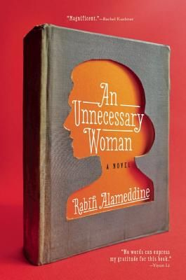 An Unnecessary Woman by Rabih Alameddine; design by Roberto de Vicq de Cumptich (Grove April 2014)
