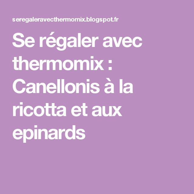 Se régaler avec thermomix : Canellonis à la ricotta et aux epinards