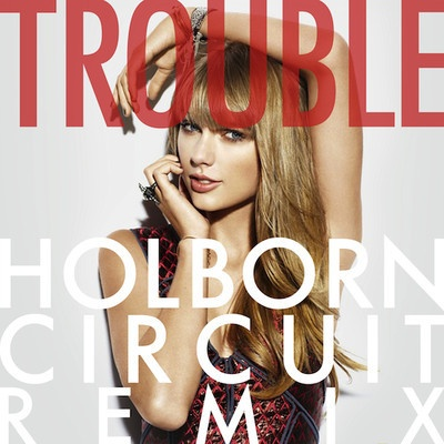 Taylor Swift – I Knew You Were Trouble (Holborn Circuit Remix)