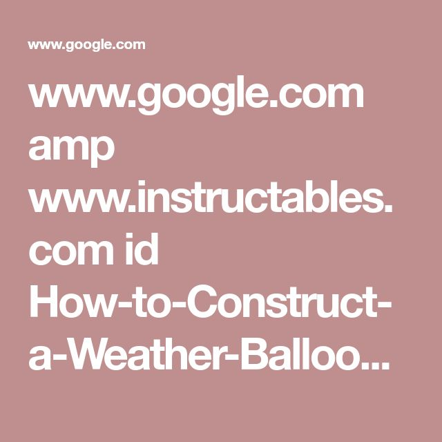 www.google.com amp www.instructables.com id How-to-Construct-a-Weather-Balloon %3Famp_page%3Dtrue