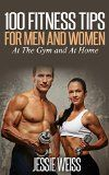 cool 100 Fitness Tips For Men and Women: At the Gym and At Home