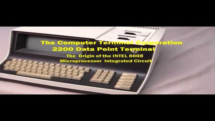 Computer Terminal Corporation 2200 - Start of Intel 8008 ...
