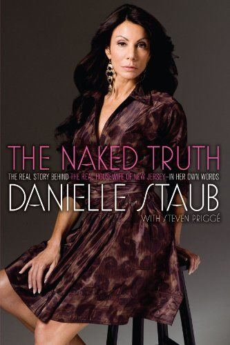 The Naked Truth: The Real Story Behind the Real Housewife of New Jersey-In Her Own Words