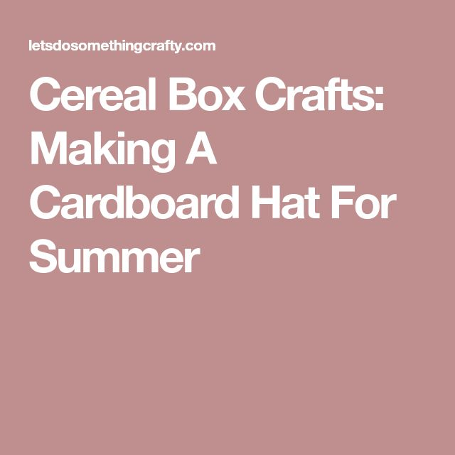 Cereal Box Crafts: Making A Cardboard Hat For Summer