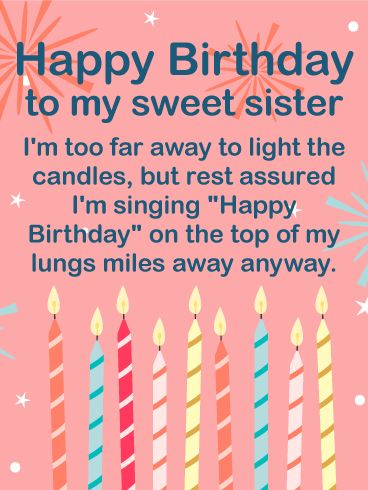 To my Sweet Sister - Happy Birthday Wishes Card: One wish for each birthday candle! You might not be able to place a cake with lit candles in front of your sister, but you can still send her birthday wishes! Let her know you're thinking of her and doing everything you can to make sure your sister has the perfect birthday this year. After all, she deserves to have all her wishes come true.