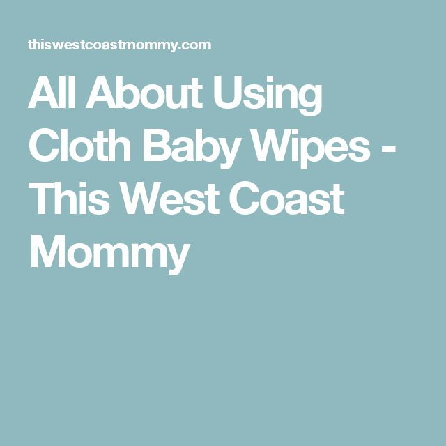 All About Using Cloth Baby Wipes - This West Coast Mommy