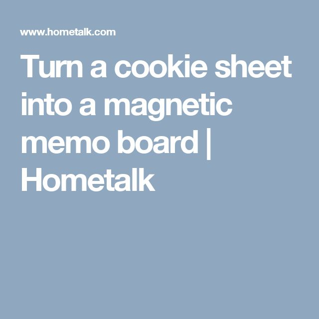 Turn a cookie sheet into a magnetic memo board   Hometalk