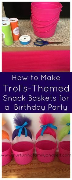 How to Make Trolls-Themed Snack Baskets for a Birthday Party - Nurturing Family & Self