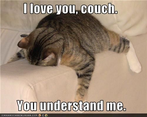 I #love you, #couch. You #understand me.