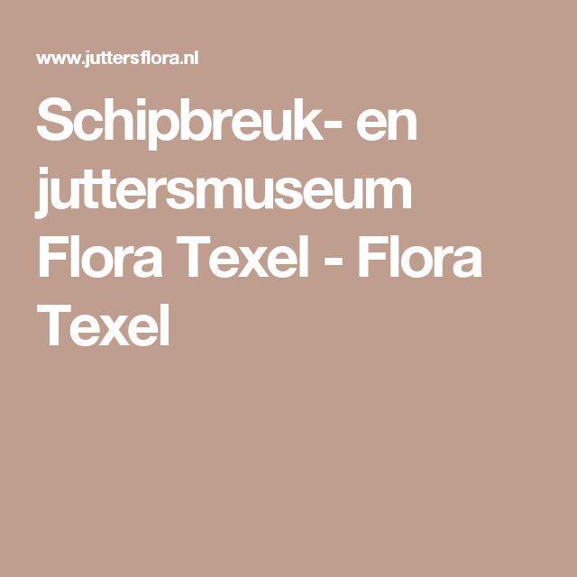 Schipbreuk- en juttersmuseum Flora Texel - Flora Texel