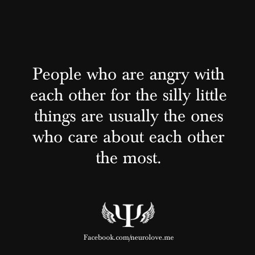 Angry over silly little things.