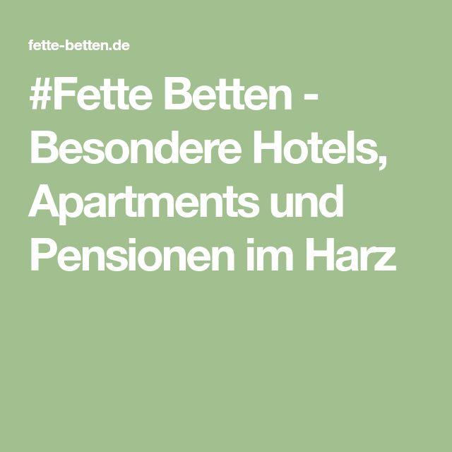 #Fette Betten - Besondere Hotels, Apartments und Pensionen im Harz