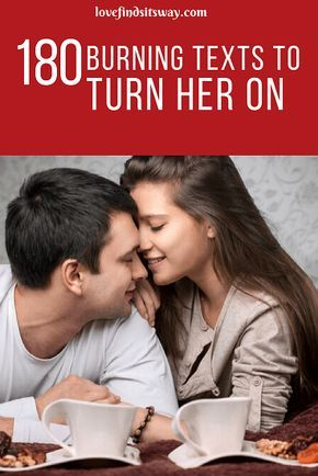 What To Text A Girl You Like To Turn Her On 180 Burning Text Ideas