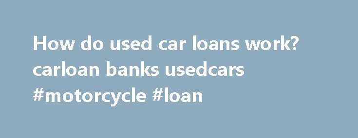 How do used car loans work? carloan banks usedcars #motorcycle #loan http://loan.remmont.com/how-do-used-car-loans-work-carloan-banks-usedcars-motorcycle-loan/  #used car loans # How do used car loans work? I have some general questions about financing a used car My current car, a 1995 Volvo 850 with around 200,000 miles, has been giving me some trouble. First, the A/C died, which for someone who likes to keep their surroundings as cold as possible is…The post How do used car loans work?…