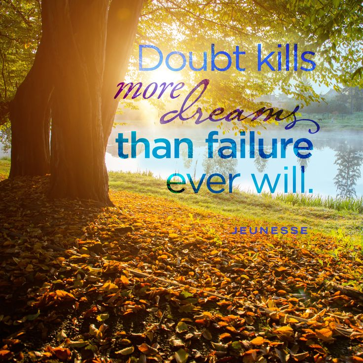 Doubt kills more dreams than failure ever will.  -Unknown