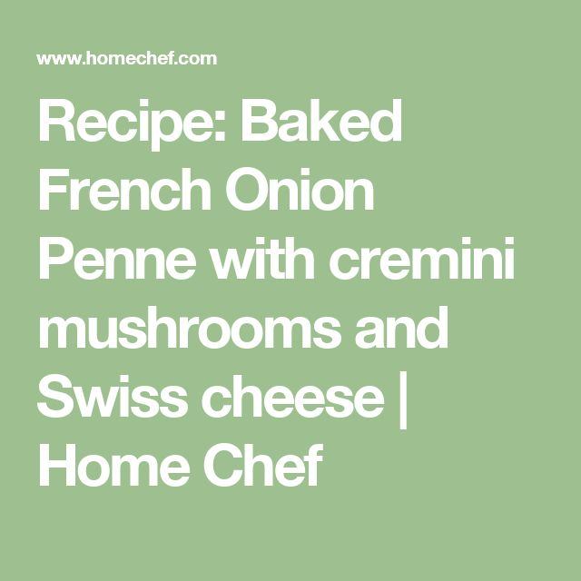 Recipe: Baked French Onion Penne with cremini mushrooms and Swiss cheese | Home Chef