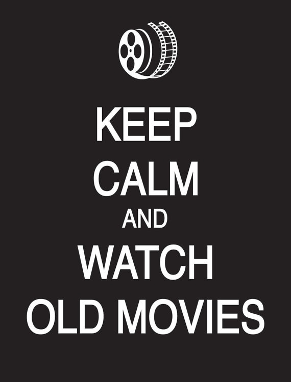 Keep Calm and Watch Old Movies by PostersPersonalized on Etsy,