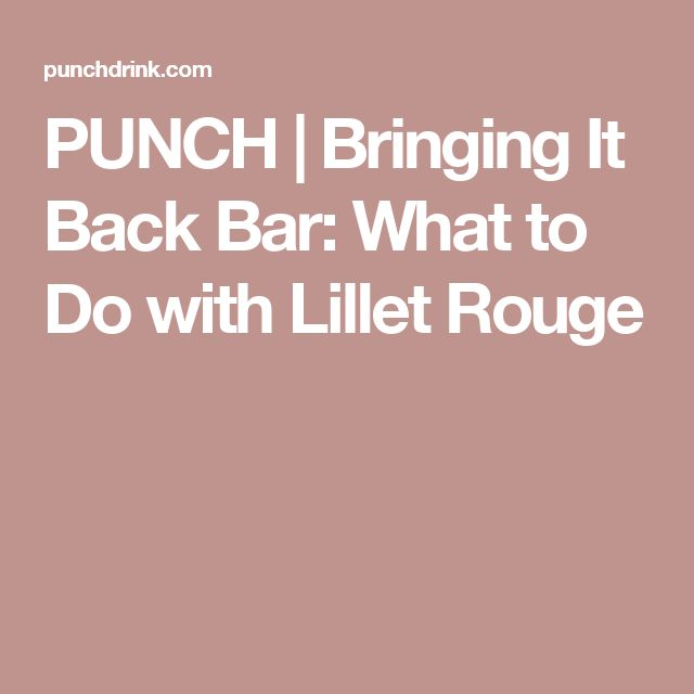 PUNCH | Bringing It Back Bar: What to Do with Lillet Rouge