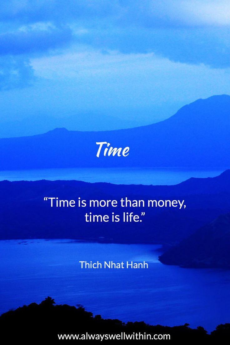 """""""Time is more than money, time is life."""" - Inspiring quote from Thich Nhat Hanh"""
