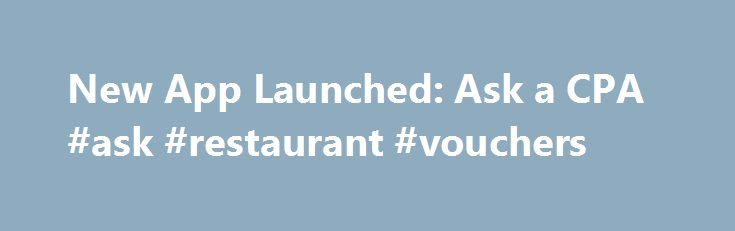"""New App Launched: Ask a CPA #ask #restaurant #vouchers http://ask.nef2.com/2017/04/27/new-app-launched-ask-a-cpa-ask-restaurant-vouchers/  #ask a cpa # New App Launched: """"Ask a CPA"""" March 7, 2012 (PRNewswire) Just in time for tax season, CPAdirectory.com has launched ASK A CPA, a free iPhone and iPad app designed to help consumers, businesses, and accounting and tax professionals. Featuring the answers to more than 2,500 tax and accounting questions, users of the app can simply choose a…"""