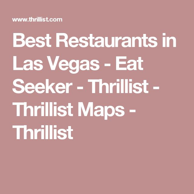 Best Restaurants in Las Vegas - Eat Seeker - Thrillist - Thrillist Maps - Thrillist