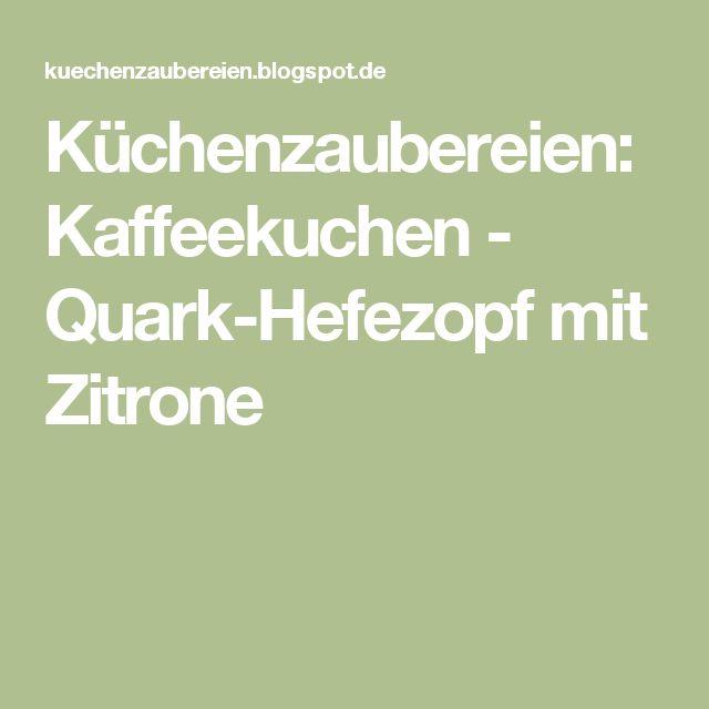 Küchenzaubereien: Kaffeekuchen - Quark-Hefezopf mit Zitrone