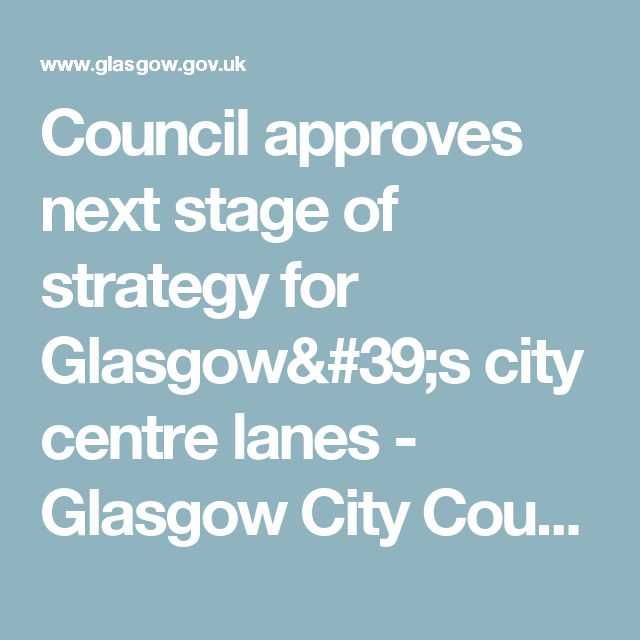 Council approves next stage of strategy for Glasgow's city centre lanes - Glasgow City Council