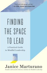 mindful leadership, Janice Marturano, Finding the Space to Lead, Institute for Mindful Leadership