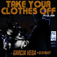 Take Your Clothes Off ft Lil Jon by Garcia Vega & D3fb0t by D3FB0T OFFICIAL on SoundCloud