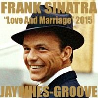 FRANK SINATRA - Love And Marriage (Jayphies-Groove) 2015 von Jayphies-Groove auf SoundCloud