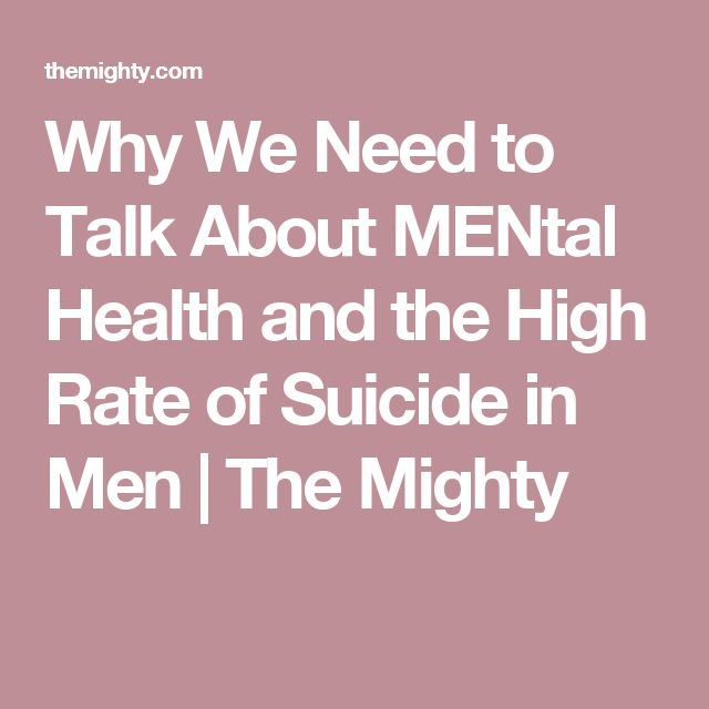 Why We Need to Talk About MENtal Health and the High Rate of Suicide in Men | The Mighty