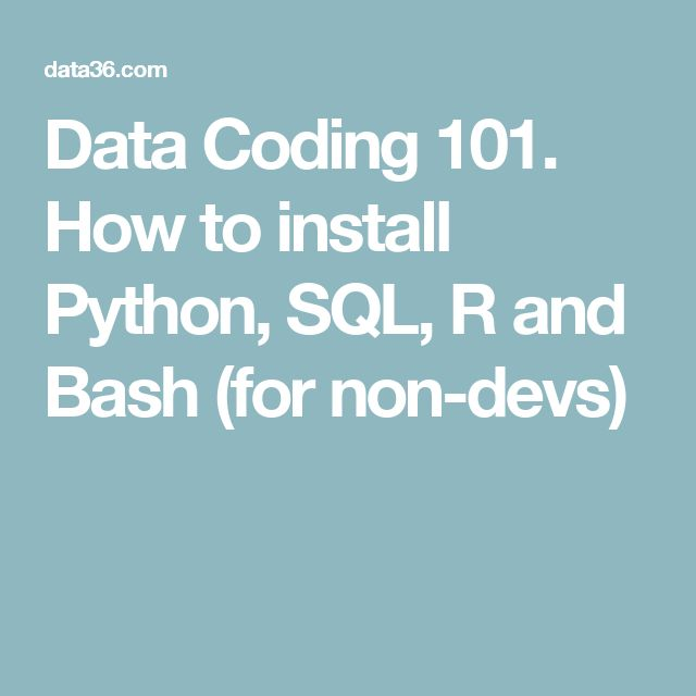 Data Coding 101. How to install Python, SQL, R and Bash (for non-devs)
