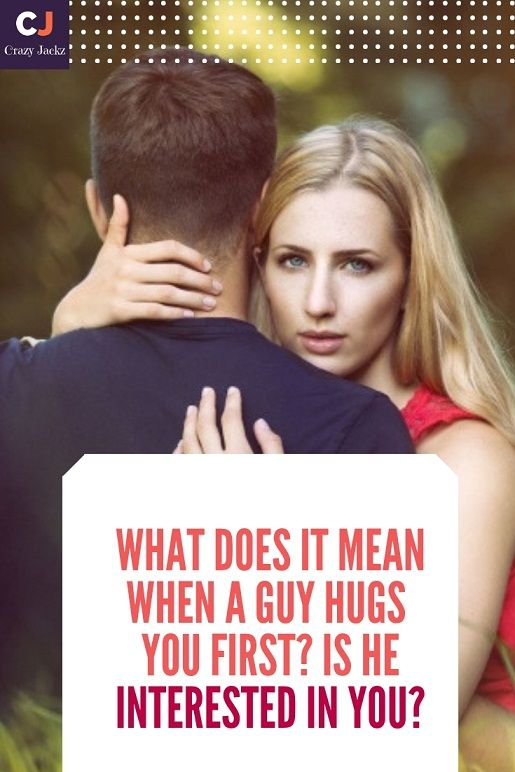 What does it mean when a Guy hugs you first? Is he