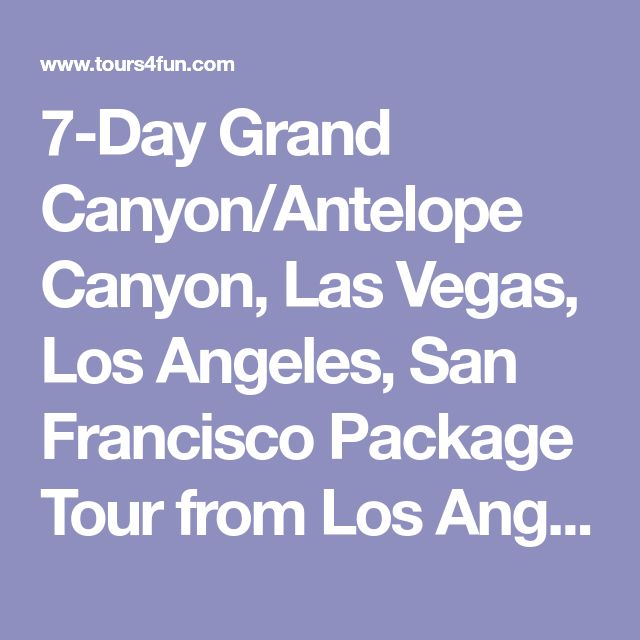 7-Day Grand Canyon/Antelope Canyon, Las Vegas, Los Angeles, San Francisco Package Tour from Los Angeles **Super Value** - Tours4Fun