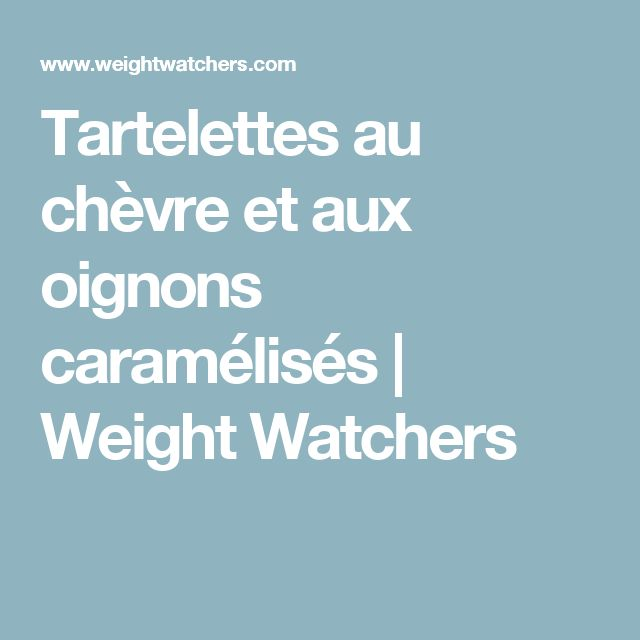 Tartelettes au chèvre et aux oignons caramélisés   Weight Watchers